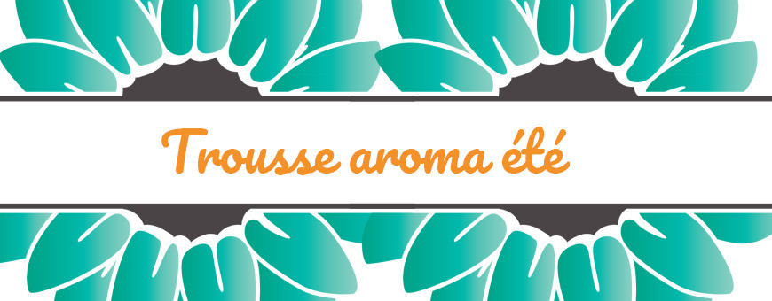 Trousse aromathérapie ETE